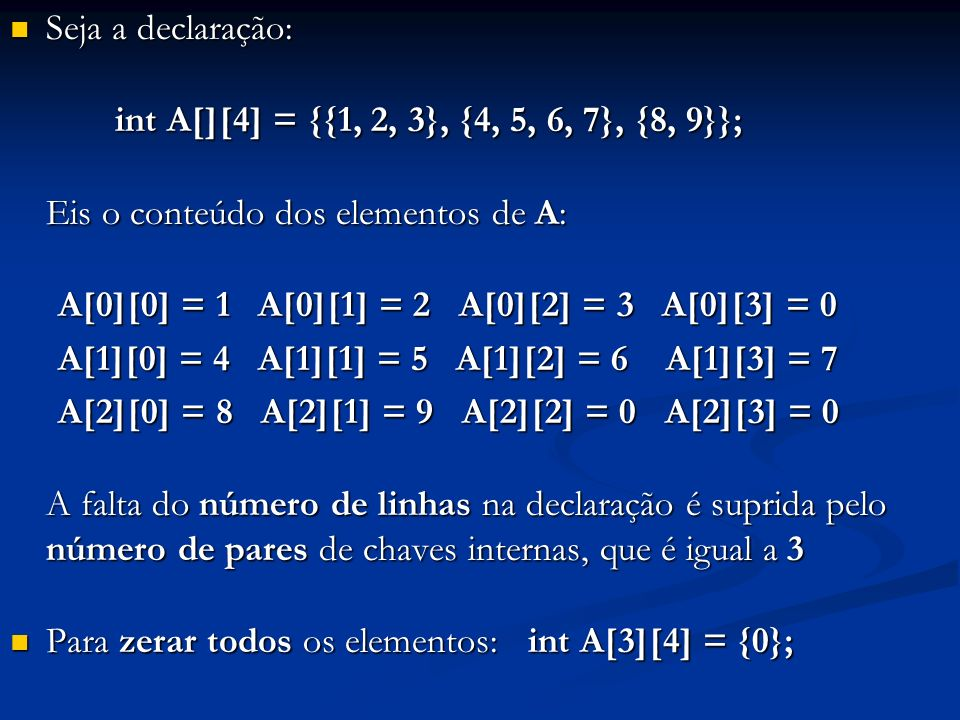 Seja a declaração: int A[][4] = {{1, 2, 3}, {4, 5, 6, 7}, {8, 9}}; Eis o conteúdo dos elementos de A: